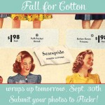Fall for Cotton wraps up tomorrow!